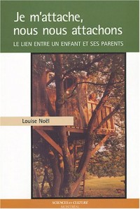 Je m'attache, nous nous attachons : Le lien entre un enfant et ses parents