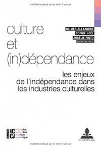 Culture et (in)dépendance : Les enjeux de l'indépendance dans les industries culturelles