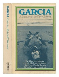 Garcia; the Rolling Stone interview by Charles Reich and Jann Wenner. Plus a Stoned Sunday Rap with Jerry, Charles, and Mountain Girl