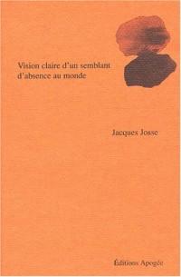 Vision claire d'un semblant d'absence au monde : Poèmes, 1985-2001