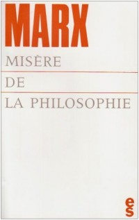 Misère de la philosophie: Réponse à la Philosophie de la misère de M. Proudhon