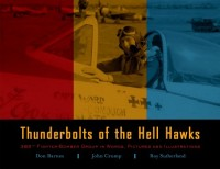 Thunderbolts of the Hell Hawks - 365th Fighter-Bomber Group in Words, Pictures and Illustrations