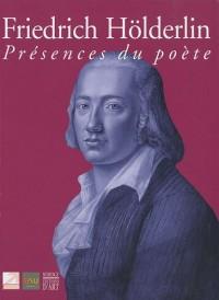 Friedrich Hölderlin : Présence du poète