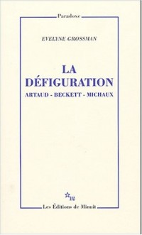 La défiguration : Artaud, Beckett, Michaux