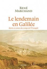 Le lendemain, en Galilée : Récits et contes des temps de l'Evangile