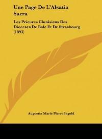 Une Page de L'Alsatia Sacra: Les Prieures Clunisiens Des Dioceses de Bale Et de Strasbourg (1893)