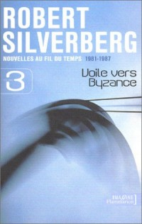 Nouvelles au fil du temps, 1981-1987, volume 3 : Voile vers Byzance