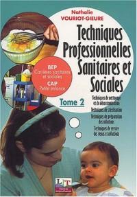 Techniques professionnelles sanitaires et sociales BEP Carrières sanitaires et sociales CAP Petite enfance : Tome 2