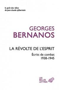 La révolte de l'esprit: Écrits de combat (1938-1945)