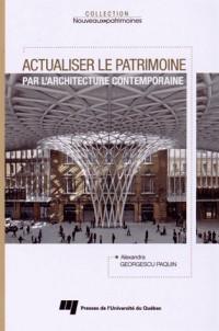 Actualiser le Patrimoine par l Architecture Contemporaine