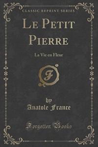 Le Petit Pierre: La Vie En Fleur (Classic Reprint)