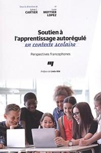 Soutien à l'apprentissage autorégulé en contexte scolaire : Perspectives francophones