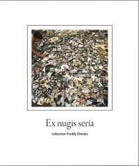 Ex nugis seria, collection Freddy Denaës