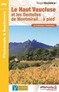Le Haut Vaucluse et les Dentelles de Montmirail à pied : 22 promenades et randonnées