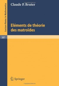 Elements de Theorie des Matroides (Lecture Notes in Mathematics) (French Edition)
