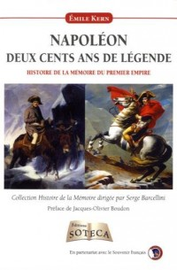 Histoire de la mémoire du premier empire : Napoléon, deux cents ans d'histoire et de légende