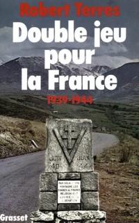 Double jeu pour la France: 1939-1944