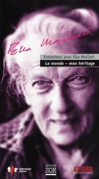 Entretiens avec Ella Maillart - Le monde, mon héritage