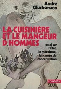La Cuisinière et le mangeur d'hommes. Essai sur l'Etat, le marxisme, les camps de concentration