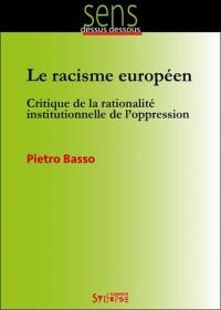 Le racisme européen : Critique de la rationnalité institutionnelle de l'oppression