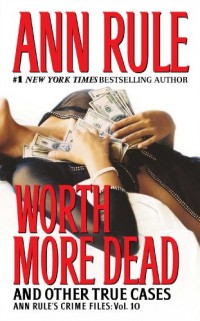Worth More Dead: And Other True Cases Vol. 10
