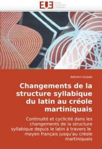 Changements de La Structure Syllabique Du Latin Au Crole Martiniquais