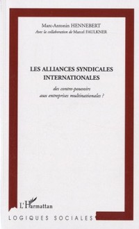 Les alliances syndicales internationales, des contre-pouvoirs aux entreprises multinationales ? : Une recherche sur trois continents