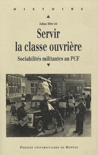 Servir la classe ouvrière : Sociabilités militantes au PCF