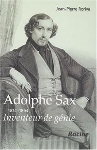Adolphe Sax, 1814-1894 : Inventeur de génie