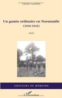 Gamin Ordinaire en Normandie 1940 1945 Recit