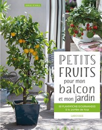 Petits fruits pour mon balcon et mon jardin: 50 plantations gourmandes à la portée de tous