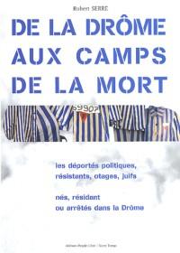 De la Drôme aux camps de la mort : Les déportés politiques, résistants, otages, juifs, nés, résidant ou arrêtés dans la Drôme 1940-1945