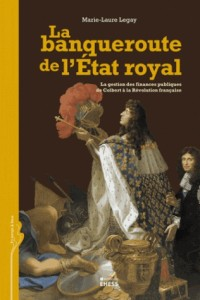 La Banqueroute de l Etat Royal. la Gestion des Finances Publiques de Colbert a la Revolution Francai