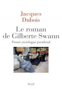 Le roman de Gilberte Swann : Proust, sociologue paradoxal
