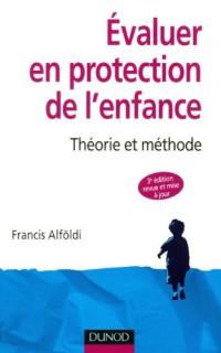 Évaluer en protection de l'enfance - 3ème édition - Théorie et méthode