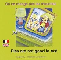 On ne mange pas les mouches : Edition bilingue français-anglais