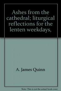 Ashes from the cathedral; liturgical reflections for the lenten weekdays,