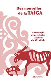 Des nouvelle de la Taïga : Anthologie des écrivains iakoutes du XXe siècle