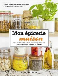 Mon épicerie maison: Plus de 50 recettes saines, faciles et gourmandes pour faire tous les basiques du placard
