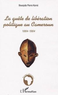 La quête de libération politique au Cameroun 1884-1984