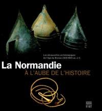 La Normandie à l'aube de l'histoire : Les découvertes archéologiques de l'âge du Bronze 2500-800 av. J-C