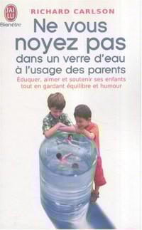 Ne vous noyez pas dans un verre d'eau : A l'usage des parents