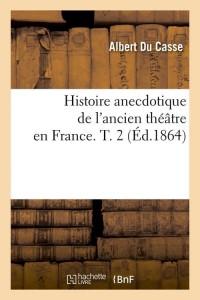 Histoire Theatre en France  T2  ed 1864