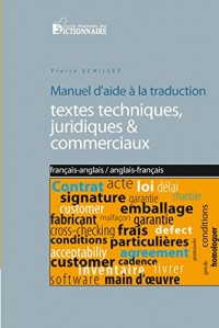 Manuel d'aide à la traduction de textes techniques, juridiques & commerciaux français-anglais / anglais-français