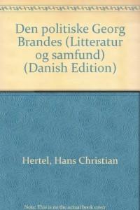 Den politiske Georg Brandes (Litteratur og samfund) (Danish Edition)