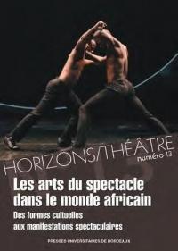 Les Arts du Spectacle Dans l'Afrique Subsaharienne - des Formes Cultuelles aux Manifestations Specta