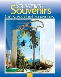 Souvenirs, Souvenirs...Creez Vos Objets-