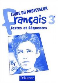 Textes et Séquences : Français, 3e (Livre du professeur)