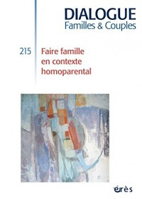 Dialogue, N° 215, mars 2017 : Faire famille en contexte homoparental