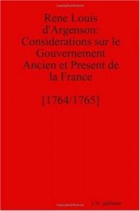 Rene Louis D'Argenson: Considerations Sur Le Gouvernement Ancien Et Present de La France [1764/1765]